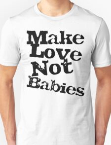 Make Love Not Babies Unisex T-Shirt
