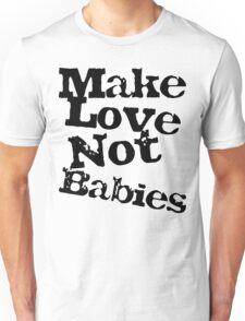 Make Love Not Babies Unisex T-Shirt