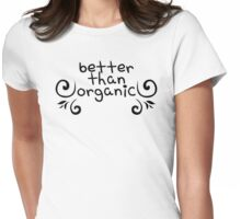 Better Than Organic Womens Fitted T-Shirt