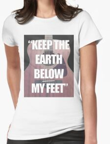 Keep the Earth Below My Feet Womens Fitted T-Shirt