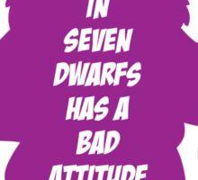 1 in 7 dwarfs has a bad attitude Sticker