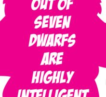 6 out of 7 dwarfs are highly intelligent Sticker