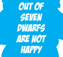 6 out of 7 dwarfs are not happy Sticker