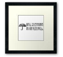 BRB Drowning in my Feelings Framed Print