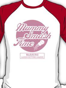 Mummy Smash Time!!! T-Shirt