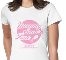Mummy Smash Time!!! Womens Fitted T-Shirt
