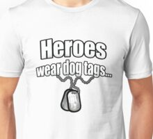 Heroes wear dog tags  Unisex T-Shirt