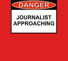 Danger - Journalist Approaching Unisex T-Shirt
