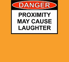 Danger - Proximity May Cause Laughter Unisex T-Shirt