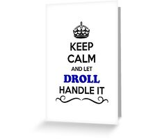 Keep Calm and Let DROLL Handle it Greeting Card