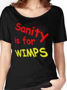 Sanity Is For Wimps, Funny Women's Relaxed Fit T-Shirt