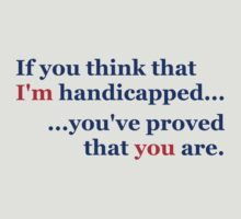 Think I'm Handicapped - Red & Blue Lettering, Funny by Ron Marton