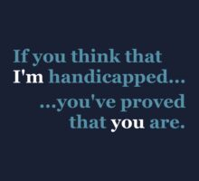Think I'm Handicapped - Cyan & White Lettering, Funny by Ron Marton