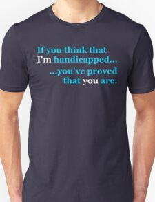 Think I'm Handicapped - Cyan & White Lettering, Funny Unisex T-Shirt