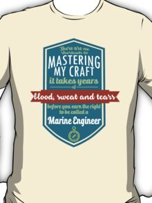 """""""There are no shortcuts to Mastering My Craft, it takes years of blood, sweat and tears before you earn the right to be called a Marine Engineer"""" Collection #450105 T-Shirt"""