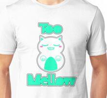 Too Mellow Unisex T-Shirt