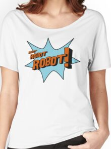 robot. robot. ROBOT! Women's Relaxed Fit T-Shirt