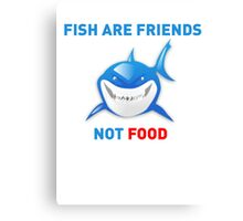 Fish are Friends Not Food - Finding Nemo Canvas Print