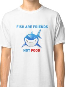Fish are Friends Not Food - Finding Nemo Classic T-Shirt