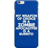 My weapon of choice in a Zombie Apocalypse is a burrito iPhone Case/Skin