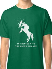 You Messed with the Wrong Unicorn Classic T-Shirt