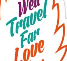 eat well travel far love often Sticker