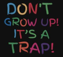 Don't GROW UP! IT'S A TRAP! by jazzydevil