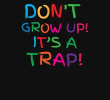 Don't GROW UP! IT'S A TRAP! T-Shirt