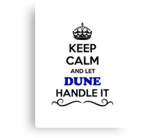Keep Calm and Let DUNE Handle it Canvas Print