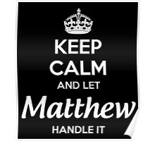 """Keep Calm and let Matthew handle it."" # 990013 Poster"