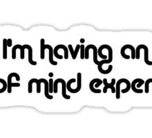I'm having an out of mind experience Sticker