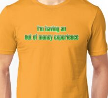 I'm having an out of money experience Unisex T-Shirt