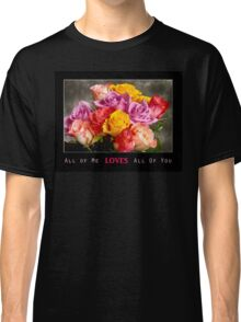 All Of Me Loves All of You Classic T-Shirt