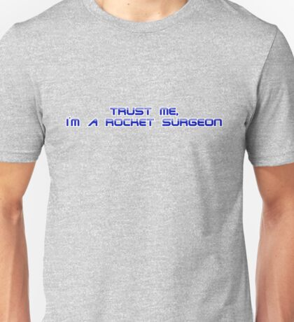 Trust me, I'm a rocket surgeon Unisex T-Shirt