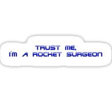 Trust me, I'm a rocket surgeon Sticker