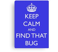"Keep Calm and ""find that bug"" - software engineering, developer, coding, debugging, debugger Canvas Print"