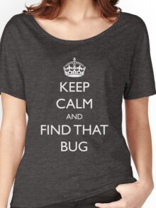 "Keep Calm and ""find that bug"" - software engineering, developer, coding, debugging, debugger Women's Relaxed Fit T-Shirt"