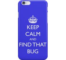 "Keep Calm and ""find that bug"" - software engineering, developer, coding, debugging, debugger iPhone Case/Skin"