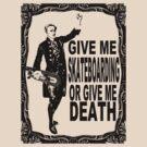 GIVE ME SKATEBOARDING OR GIVE ME DEATH by Kenji Hasegawa