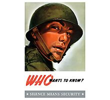 Who wants to know? Silence Means Security - WWII Photographic Print