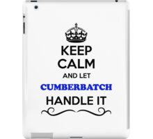Keep Calm and Let CUMBERBATCH Handle it iPad Case/Skin