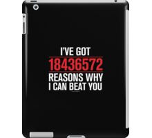 I've Got 18436572 Reasons Why I Can Beat You (Reverse) iPad Case/Skin