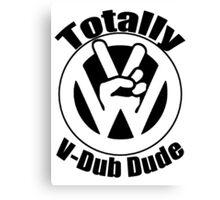 TOTALLY V-DUB DUDE Canvas Print