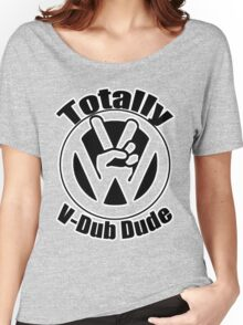 TOTALLY V-DUB DUDE Women's Relaxed Fit T-Shirt