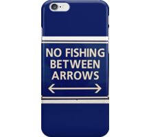 No Fishing Between the Arrows iPhone Case/Skin
