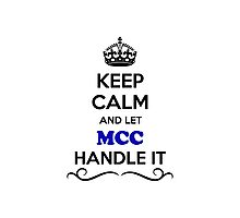 Keep Calm and Let MCC Handle it Photographic Print