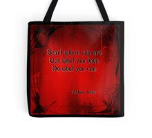 Start where you are. Use what you have. Do what you can.  Tote Bag