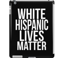 WHITE HISPANIC LIVES MATTER iPad Case/Skin