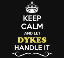 Keep Calm and Let DYKES Handle it by gradyhardy