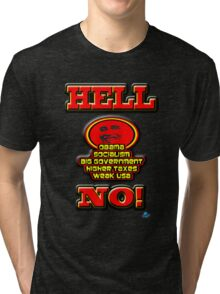 OBAMA, socialism, big government, higher taxes, weak USA, HELL NO! Tri-blend T-Shirt